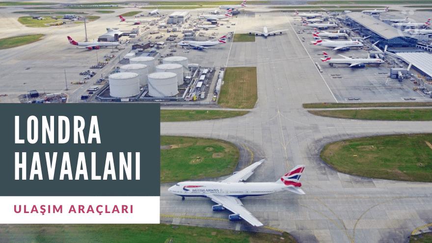 Londra Havaalanı Ulaşım Rehberi