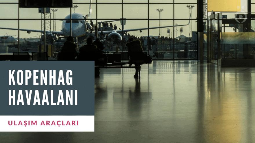 Kopenhag Havaalanı Ulaşım Transfer