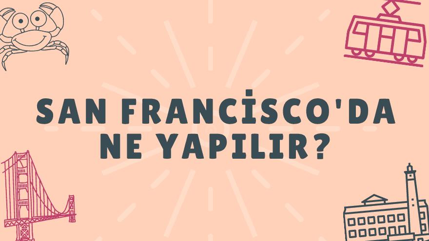 San Francisco'da ne yapılır?