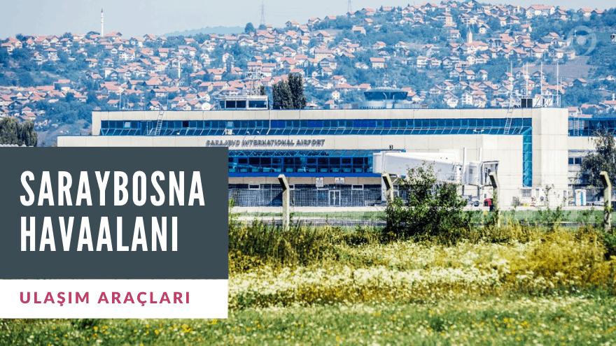 Saraybosna Havaalanı Ulaşım Rehberi