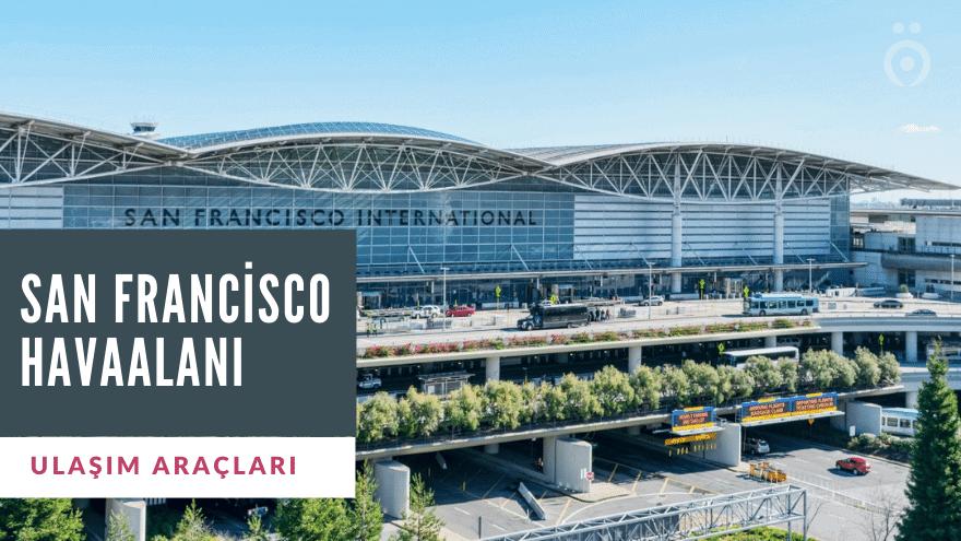 San Francisco Havaalanı Ulaşım Rehberi
