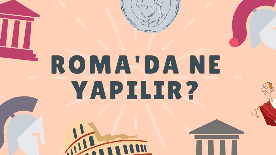 Roma'da ne yapılır listesi